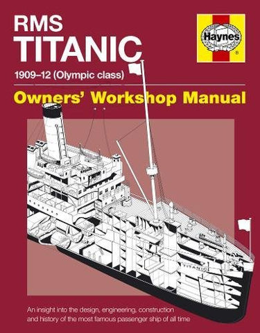RMS Titanic Manual: 1909-1912 Olympic Class (Owner's Workshop Manual)