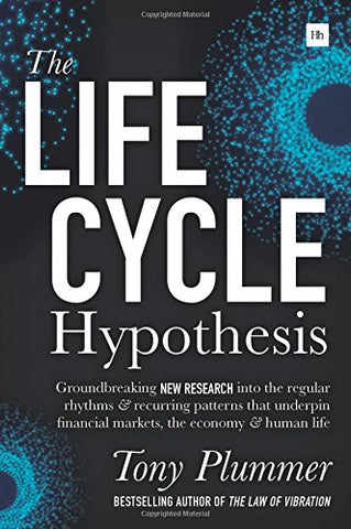 The Life Cycle Hypothesis: Groundbreaking new research into the regular rhythms and recurring patterns that underpin financial markets, the economy and human life