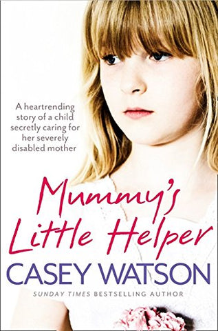 Mummys Little Helper: The heartrending true story of a young girl secretly caring for her severely disabled mother