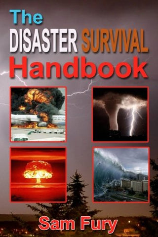 The Disaster Survival Handbook: The Disaster Preparedness Handbook for Man-Made and Natural Disasters: Volume 2 (Escape, Evasion and Survival)