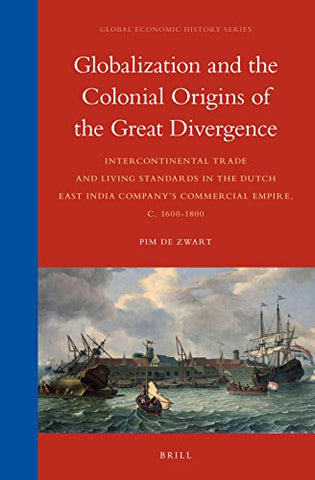 Globalization and the Colonial Origins of the Great Divergence (Global Economic History)