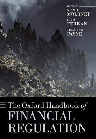 The Oxford Handbook of Financial Regulation (Oxford Handbooks in Law)
