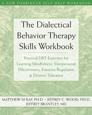 The Dialectical Behavior Therapy Skills Workbook: Practical DBT Exercises for Learning Mindfulness, Interpersonal Effectiveness, Emotion Regulation ... Tolerance (New Harbinger Self-Help Workbook)