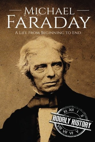 Michael Faraday: A Life From Beginning to End