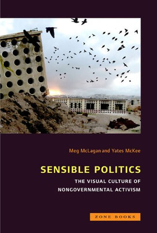 Sensible Politics: The Visual Culture of Nongovernmental Activism (Mit Press)