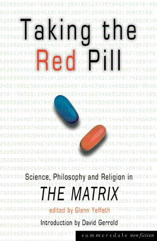 Taking the Red Pill: Science, Philosophy and Religion in The Matrix: Science, Philosophy and Religion in The Matrix