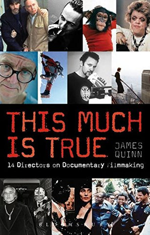 This Much is True: 14 Directors on Documentary Filmmaking (Professional Media Practice)