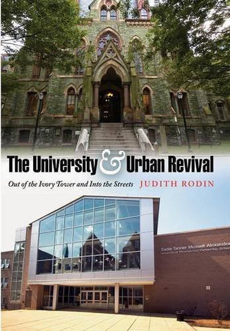 The University and Urban Revival: Out of the Ivory Tower and Into the Streets (The City in the Twenty-First Century)