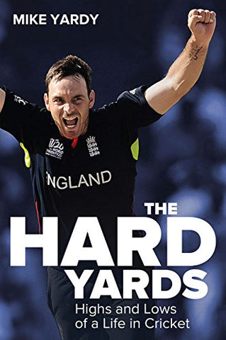 Hard Yards: Highs and Lows of a Life in Cricket