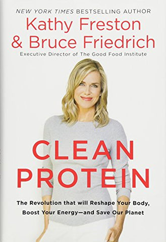 Clean Protein: The Revolution That Will Reshape Your Body, Boost Your Energy-And Save Our Planet