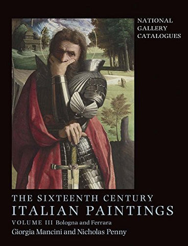 National Gallery Catalogues: Sixteenth Century Italian Paintings: Volume III: Ferrara and Bologna: 3 (National Gallery London)
