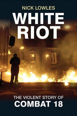 White Riot : The Story of Combat 18