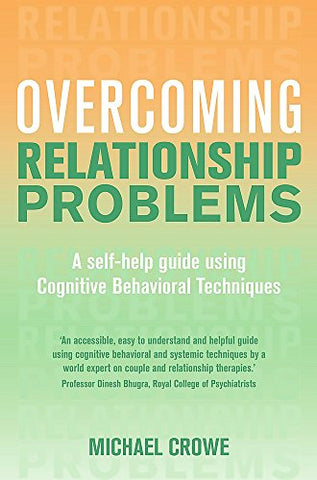 Overcoming Relationship Problems: A Books on Prescription Title: A Self-Help Guide Using Cognitive Behavioral Techniques (Overcoming Books)