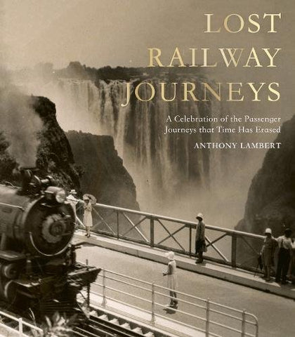 Lost Railway Journeys: Passenger Journeys that Time Has Erased