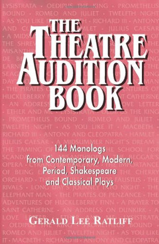 The Theatre Audition Book: Playing Monologs from Contemporary, Modern, Period, Shakespeare and Classical Plays: Playing Monologues from Contemporary, Modern, Period, Shakespeare and Classical Plays
