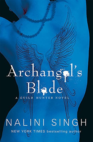 Archangel's Blade: Book 4 (The Guild Hunter Series)