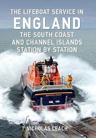 The Lifeboat Service in England: The South Coast and Channel Islands: Station by Station