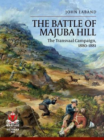 The Battle Of Majuba Hill: The Transvaal Campaign, 1880-1881 (Warfare in the Victorian Age)