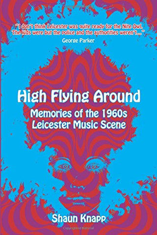 High Flying Around: Memories of the 1960s Leicester Music Scene