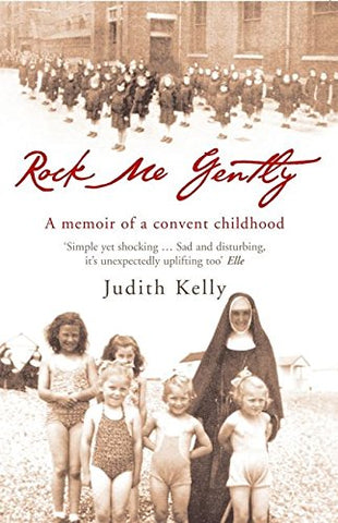 Rock Me Gently: A Memoir Of A Convent Childhood