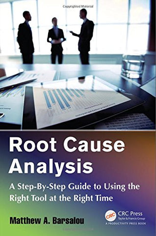 Root Cause Analysis: A Step-By-Step Guide to Using the Right Tool at the Right Time