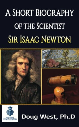 A Short Biography of the Scientist Sir Isaac Newton: Volume 1 (30 Minute Book Series)