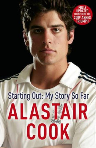 Alastair Cook: Starting Out - My Story So Far: The early story of the future England cricket captain