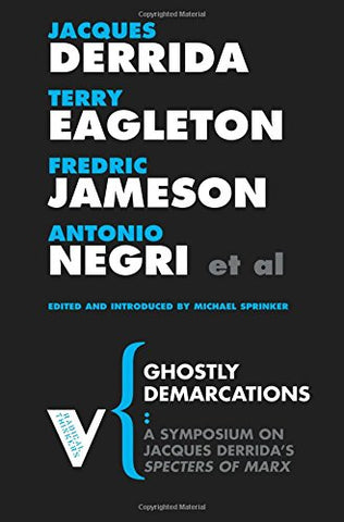 Ghostly Demarcations: A Symposium on Jacques Derrida's Specters of Marx (Radical Thinkers Series 3)