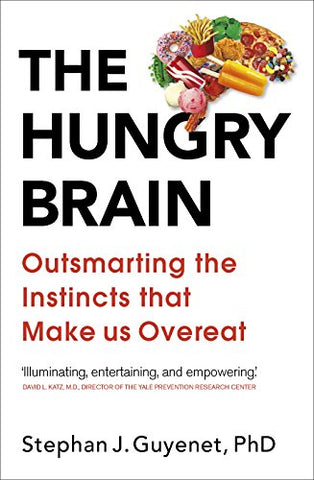 The Hungry Brain: Outsmarting the Instincts That Make Us Overeat