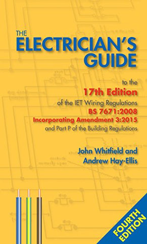 The Electrician's Guide to the 17th Edition of the Iet Wiring Regulations BS 7671: 2008 Incorporating Amendment 3: 2015 and Part P of the Building Regulations