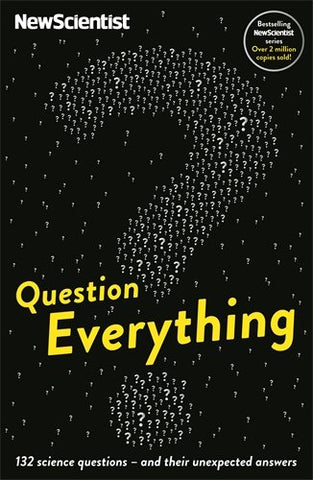 Question Everything: 132 science questions  and their unexpected answers (New Scientist)