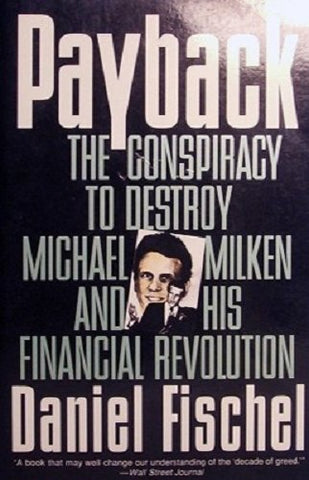 Payback: The Conspiracy to Destroy Michael Milken and His Financial Revolution
