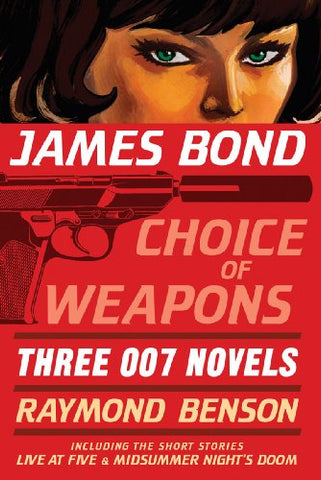 James Bond: Choice of Weapons: Three 007 Novels