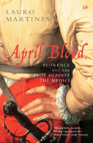 April Blood: Florence and the Plot Against the Medici