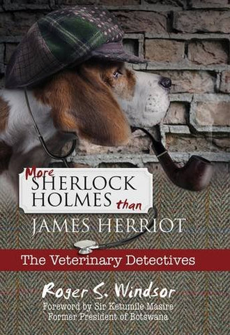 More Sherlock Holmes Than James Herriot: The Veterinary Detectives (Veterinary Detectives 1)