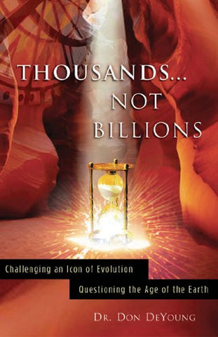 THOUSANDS NOT BILLIONS PB: Challenging an Icon of Evolution, Questioning the Age of the Earth