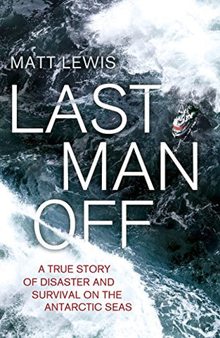 Last Man Off: A True Story of Disaster and Survival on the Antarctic Seas
