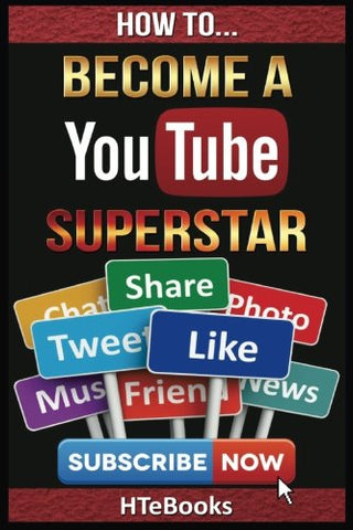 How To Become a YouTube Superstar: Quick Start Guide