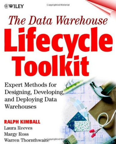 The Data Warehouse Lifecycle Toolkit: Tools and Techniques for Designing, Developing and Deploying Data Marts and Data Warehouses