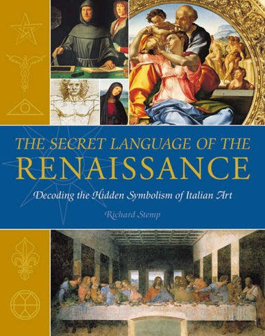 The Secret Language of The Renaissance: Decoding the Hidden Symbolism of Italian Art