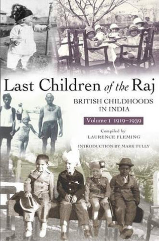 Last Children of the Raj, Volume 1 (1919-1939) : British Childhoods in India