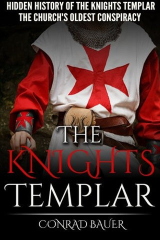 The Knights Templar: The Hidden History of the Knights Templar: The Churchs Oldest Conspiracy