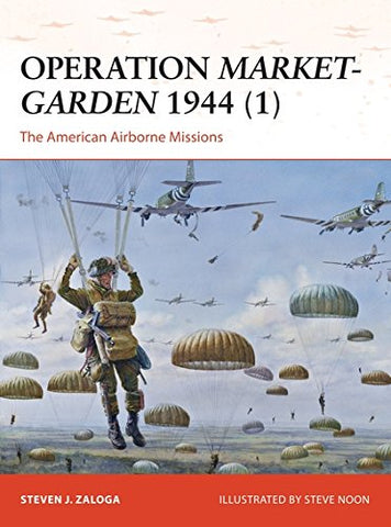 Operation Market-Garden 1944 (1): The American Airborne Missions (Campaign)