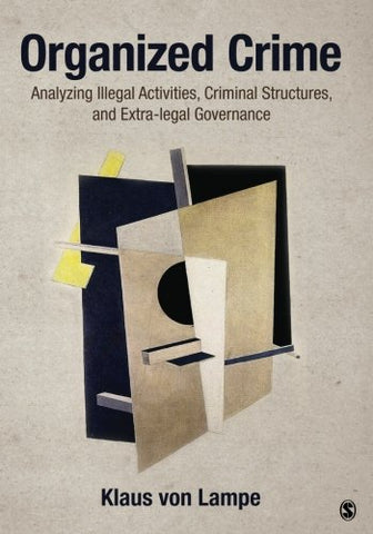 Organized Crime: Analyzing Illegal Activities, Criminal Structures, and Extra-legal Governance