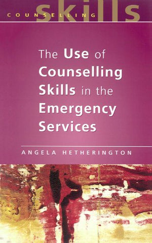 The Use Of Counselling Skills In The Emergency Services: Working with Trauma