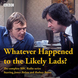 Whatever Happened to the Likely Lads?: Complete BBC Radio Series (BBC Radio 4)