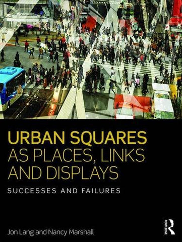 Urban Squares as Places, Links and Displays: Successes and Failures