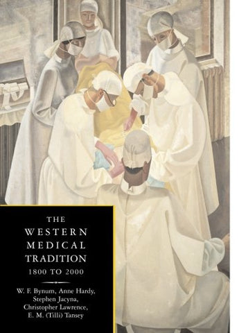 The Western Medical Tradition: 1800 to 2000: 1800-2000