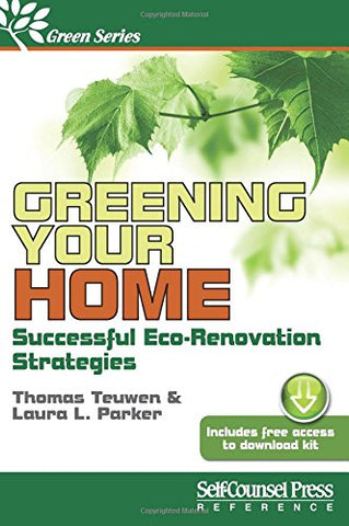 Greening Your Home: Successful Eco-Renovation Strategies (Self-Counsel Green)