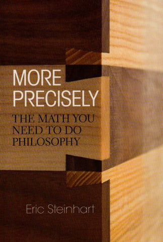 More Precisely: The Math You Need to Do Philosophy (Broadview Guides to Philosophy)